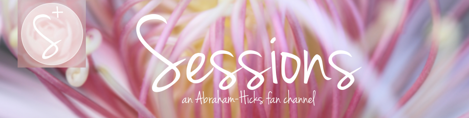 Abraham-Hicks Sessions
